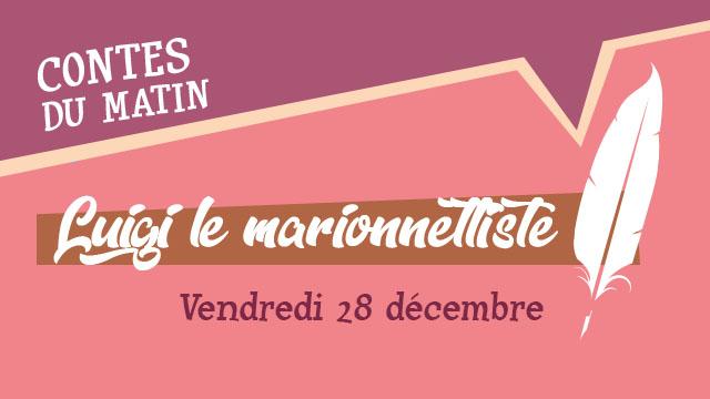 """Agenda ► """"Le Conte du Matin : Luigi le Marionnettiste"""" (""""Noël au Musée 2018"""") – Le 28/12 à 10h30"""