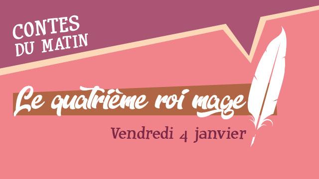 """Agenda ► """"Le Conte du Matin : Le Quatrième Roi Mage"""" (""""Noël au Musée 2018"""") – Le 04/01/2019 à 10h30"""