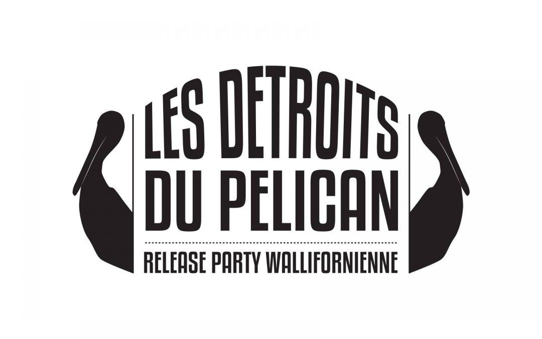 Agenda ► Les détroits du pélican : release party wallifornienne !