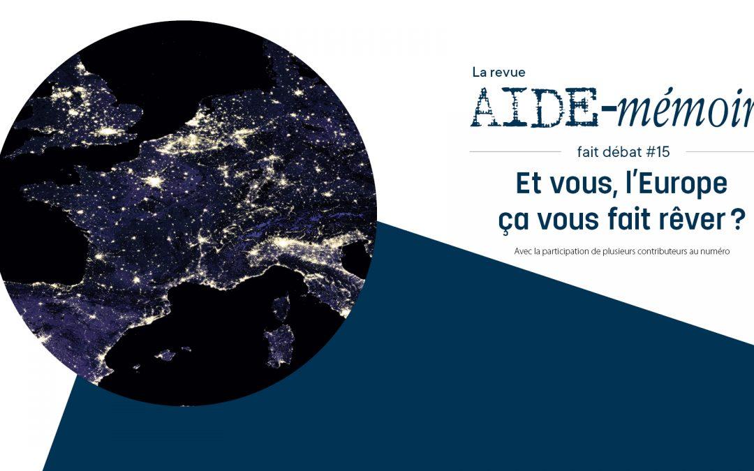 Agenda ► La revue Aide-mémoire fait débat 15 – Et vous, l'Europe ça vous fait rêver ?