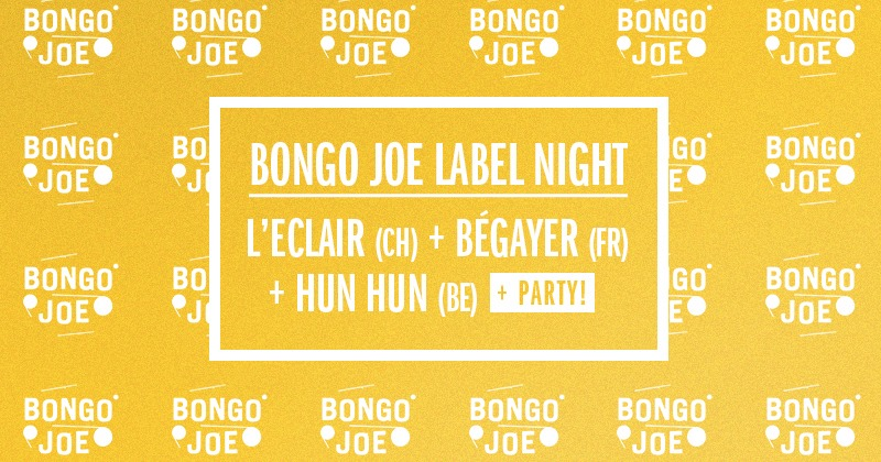 Agenda ► Bongo Joe Label Night – L'Eclair, Bégayer & Hun Hun