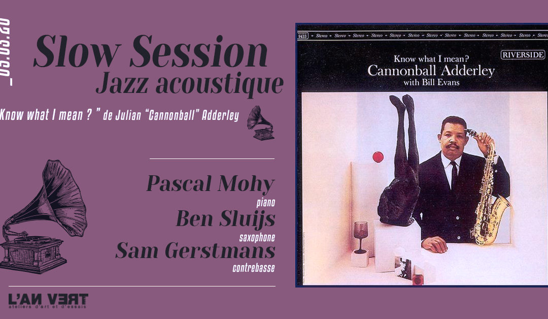 """Agenda ► Slow-session – Jazz acoustique """" Know What I Mean ? """" de Julian """" Cannonball """" Adderley"""