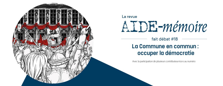 Aide-Mémoire fait débat #18 - La Commune en commun : occuper la démocratie
